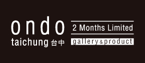 ondo taichung 台中 〜2Months Limited